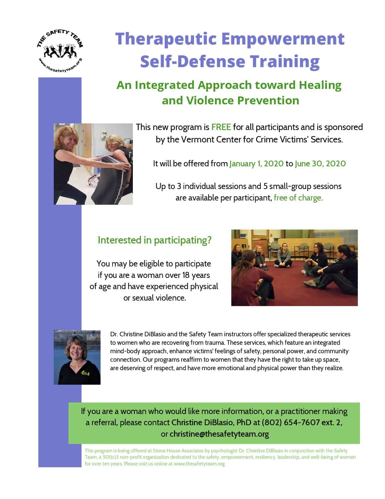 Therapeutic Empowerment Self-Defense Training: An Integrated Approach towards Trauma Recovery and Violence Prevention  Program Objectives and Key Components Psychoeducation about Trauma oGrounding and Stabilization Techniques oInformation on: §Neurobiological/Adrenaline Responses to Threat §Redirecting Blame toward Perpetrator §Somatic Reprocessing Therapeutic Empowerment Self-Defense Training                (see attached Logic Model) oSexual Assault Information oAffirmative Consent oESD Mindset oVerbal/Physical Boundary Setting oEmpowerment Self-Defense Techniques oRisk Reduction Strategies