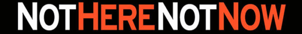 Not Here Not Now Banner