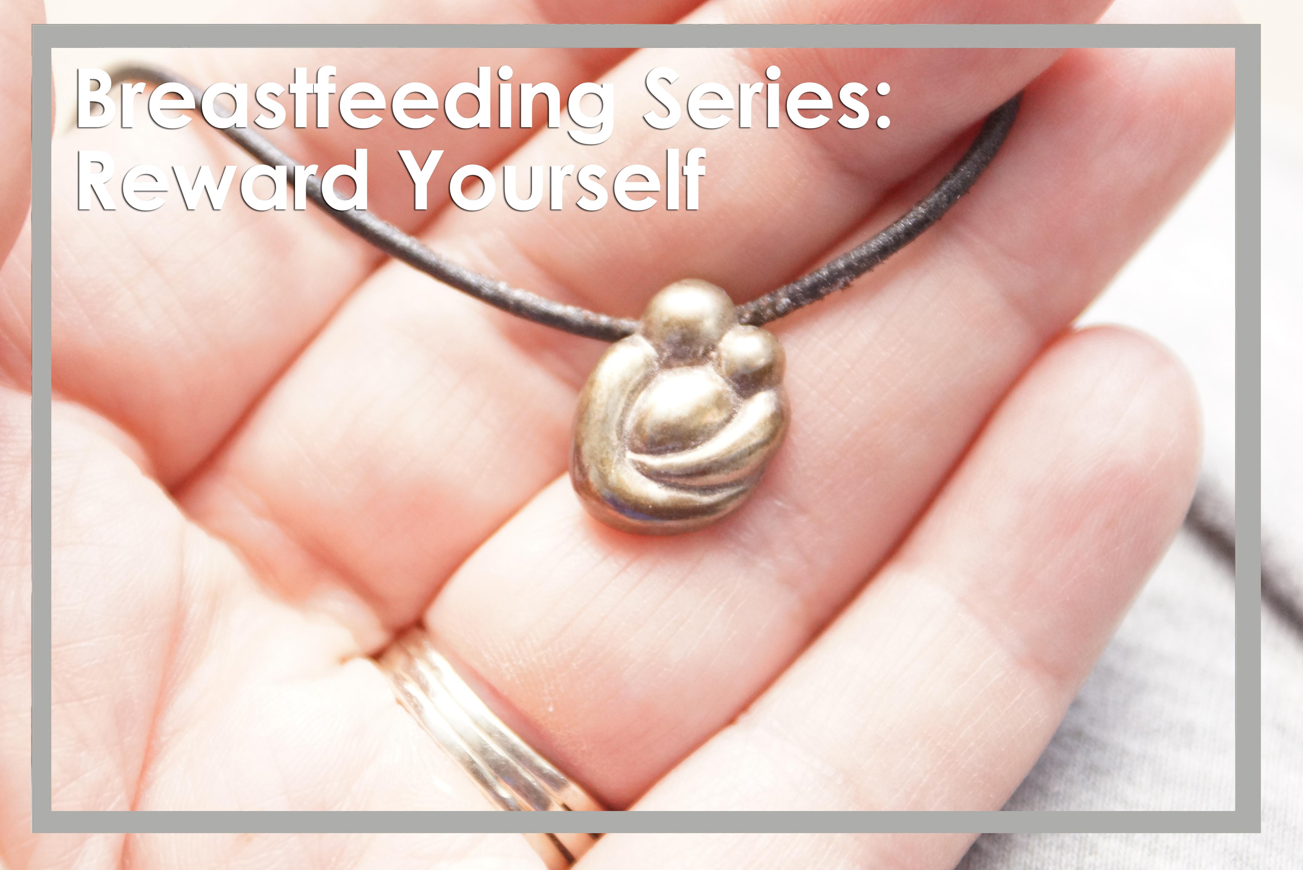 Breastfeeding Series: Final Thought – Reward Yourself for Breastfeeding