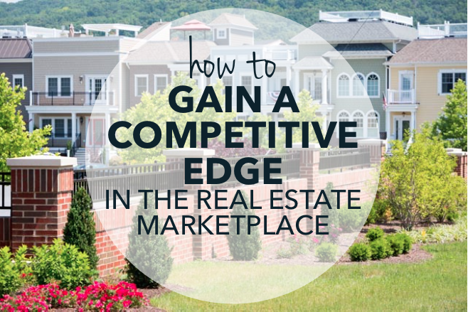 How to gain a competitive edge in the real estate marketplace