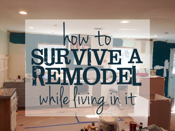 How to Survive a Remodel While Living In It   Harrisonblog