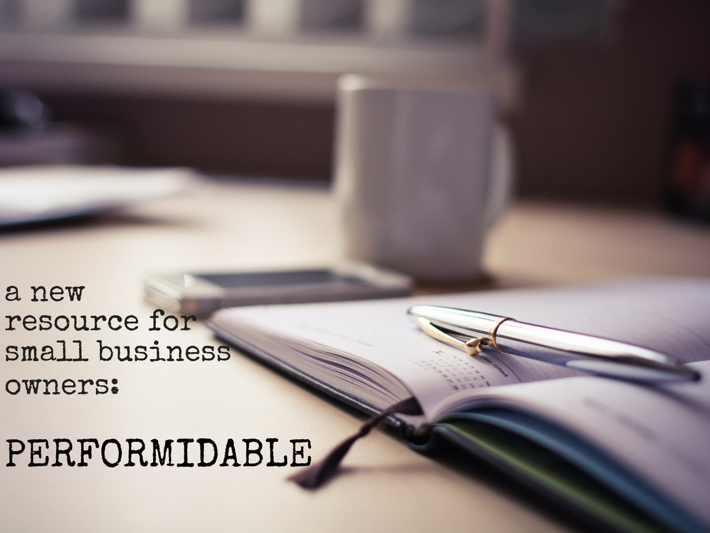 PERFORMIDABLE: a new resource for small business owners | Harrisonblog