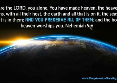 Pray America Great Again Praise God For Perservation Of Creation Nehemiah 9_6