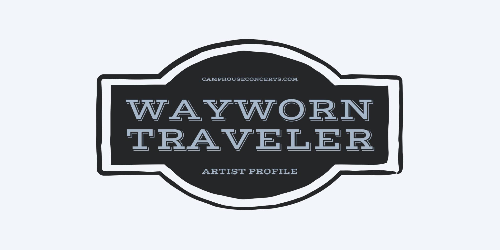Wayworn Traveler   Artist Profile