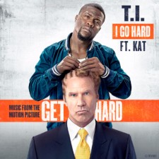 """T.I. RELEASES """"I GO HARD"""" FT. KAT FROM NEW FILM 'GET HARD'"""