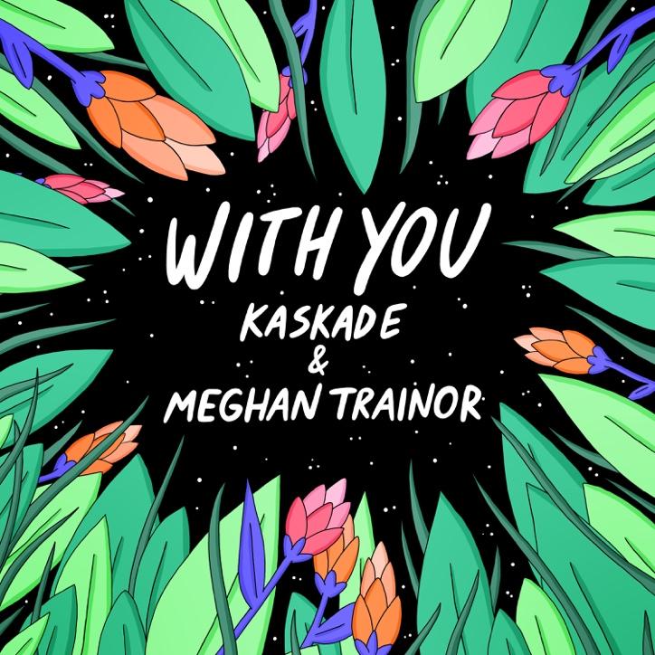 "KASKADE & MEGHAN TRAINOR ""WITH YOU"""