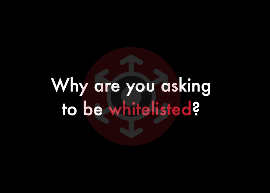 Why are you asking to be Whitelisted?