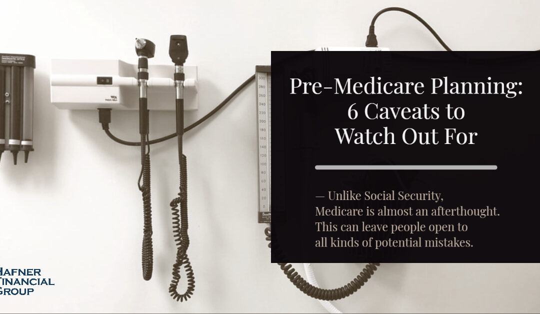 Pre-Medicare Planning: 6 Caveats to Watch Out For