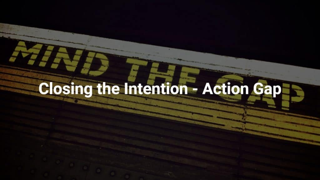 Closing the Intention-Action Gap