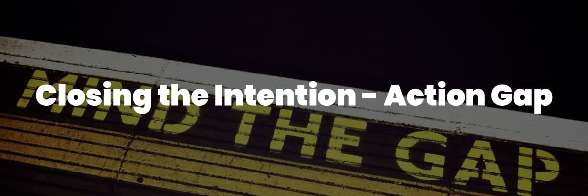Closing the Intention - Action Gap