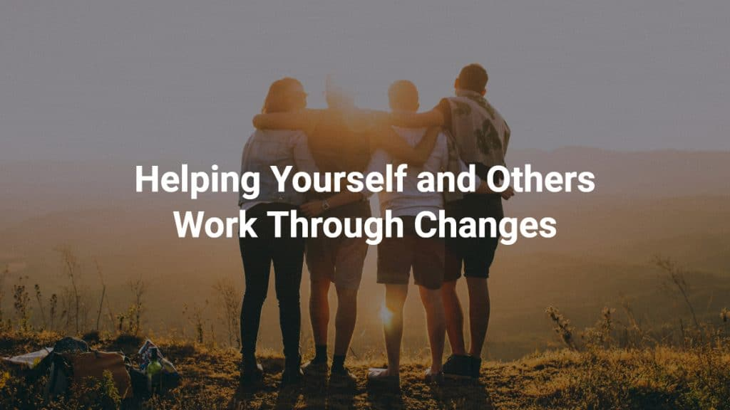 Helping Yourself and Others Work Through Change
