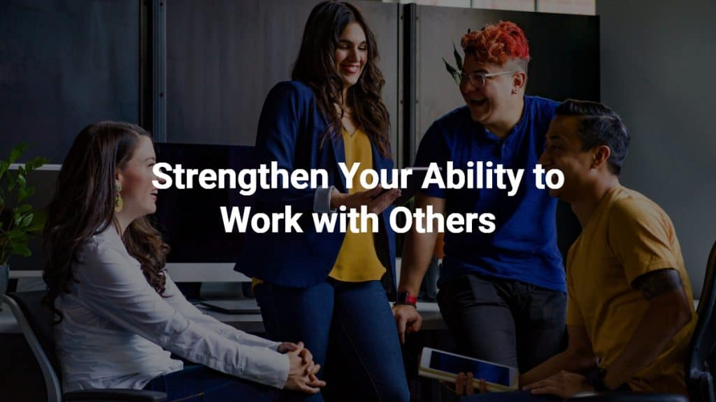 Strengthen our Abilities to Work with Others