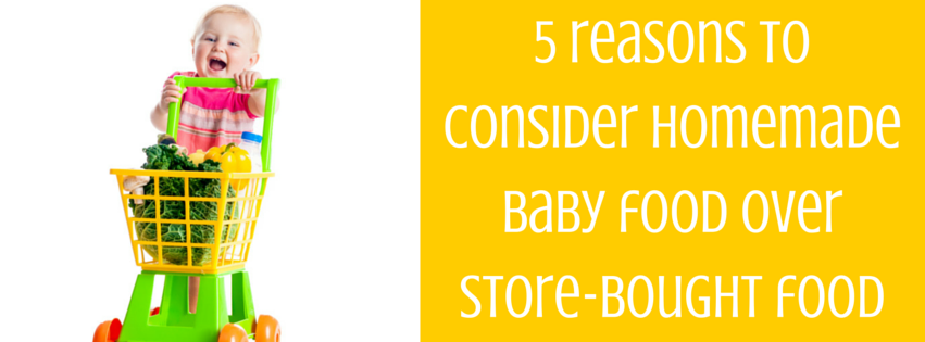 5 Reasons To Consider Homemade Baby Food over Store-Bought Food