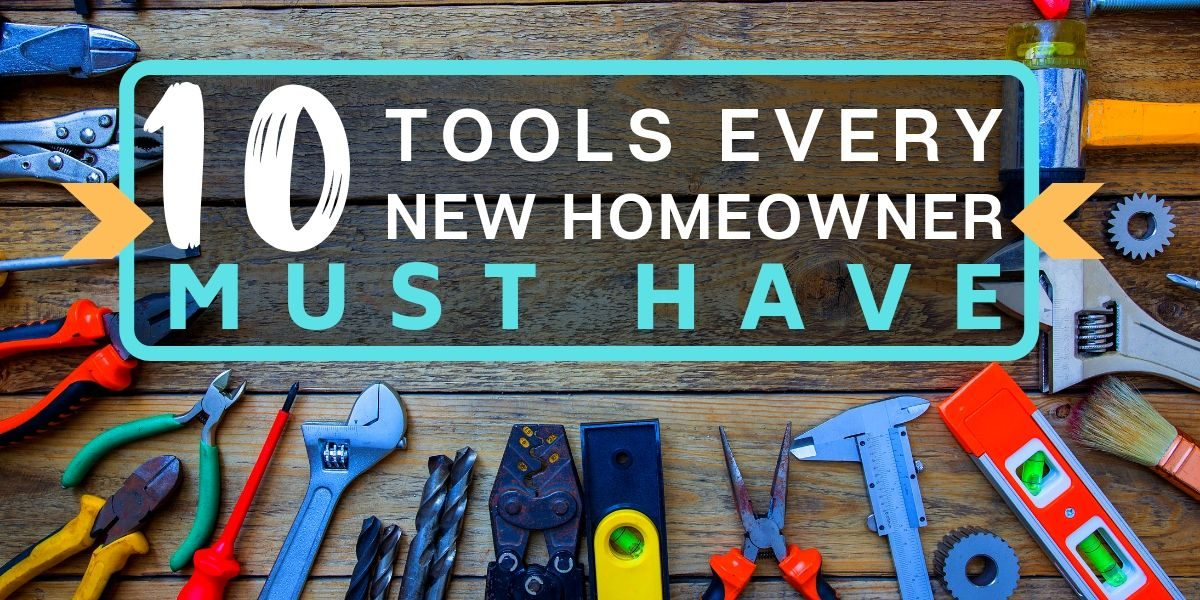 10 Tools Every New Homeowner Must Have