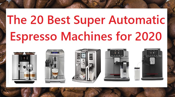 20 Best Super Automatic Espresso Machines of 2020