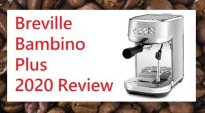 Breville Bambino Plus Review Updated 2020
