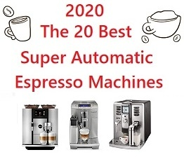 The 20 Best Super Automatic Espresso Machines of 2020