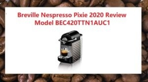 Breville Nespresso Review 2020