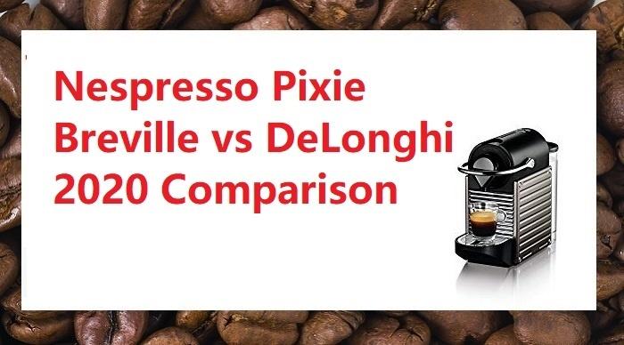 Nespresso Pixie Breville vs DeLonghi Explained