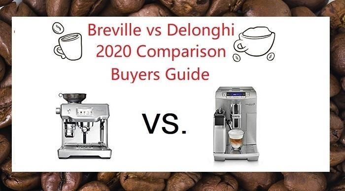 Breville vs DeLonghi 2020 Buyers Guide