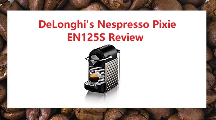 DeLonghi Nespresso Pixie Review
