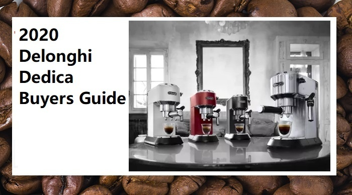 2020 Delonghi Dedica Cappuccino Machine Buyers Guide
