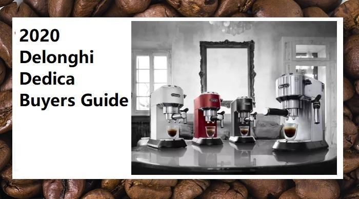 2020 Delonghi Dedica Cappuccino Machine Buyers Guide