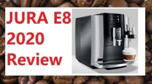 JURA E8 review super automatic espresso machine all new 2020 review