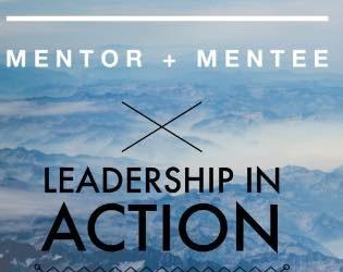 #33 | Mentor + Mentee Leadership in Action