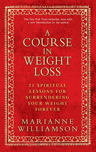 A Course In Weight Loss: 21 Spiritual Lessons for Surrendering Your Weight Forever Kindle Edition
