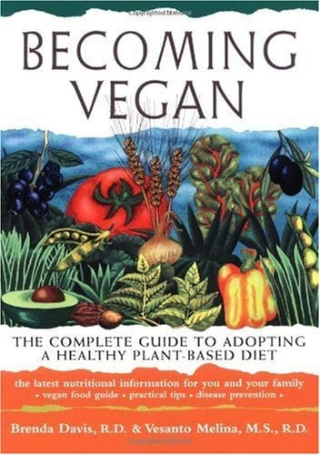 Becoming Vegan: The Complete Guide to Adopting a Healthy Plant-Based Diet