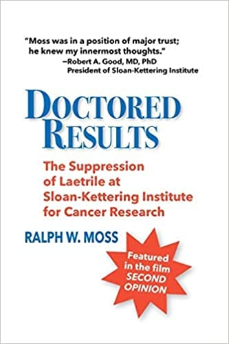 Doctored Results: The Suppression of Laetrile at Sloan-Kettering Institute for Cancer Research