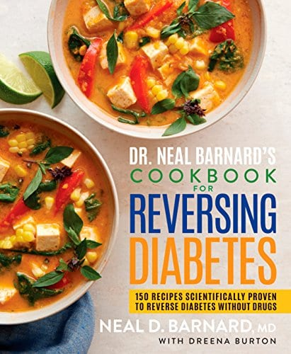 Dr. Neal Barnard's Cookbook for Reversing Diabetes: 150 Recipes Scientifically Proven to Reverse Diabetes Without