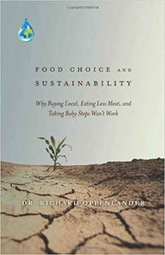 Food Choice and Sustainability: Why Buying Local, Eating Less Meat, and Taking Baby Steps Won't Work