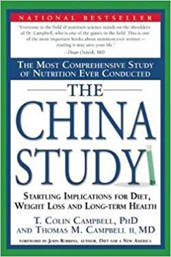 The China Study : The Most Comprehensive Study of Nutrition Ever Conducted and the Startling Implications for Diet, Weight Loss and Long