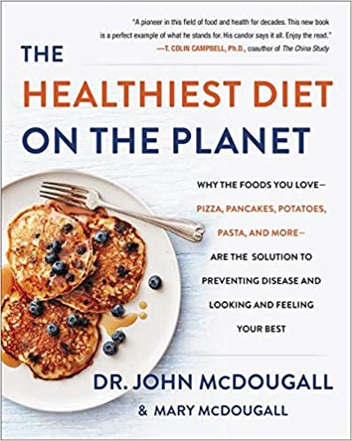 The Healthiest Diet on the Planet (Why the Foods Love - Pizza, Pancakes, Potatoes, Pasta, and More - Are the Solution to Preventing Disease and Looking and)