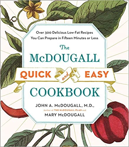 The McDougall Quick and Easy Cookbook: Over 300 Delicious Low-Fat Recipes You Can Prepare in Fifteen Minutes or Less