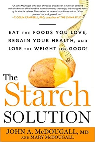 The Starch Solution (Eat the Foods You Love, Regain Your Health, and Lose the Weight for Good!)