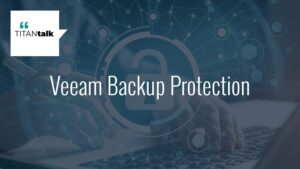 Veeam Backup Protection from Titan Data Solutions