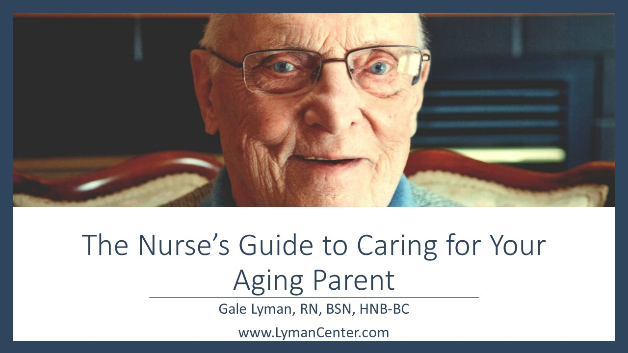 Time to Care: The nurse's guide to caring for your aging parent