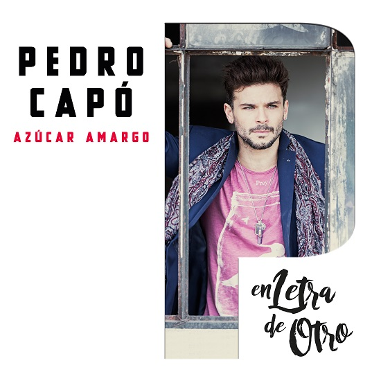 PEDRO CAPÓ Reinvensts A 1990s Classic «AZÚCAR AMARGO» The New Single and Video, Available Now!