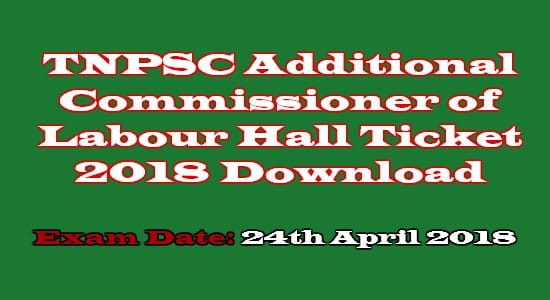 TNPSC Additional Commissioner of Labour Hall Ticket