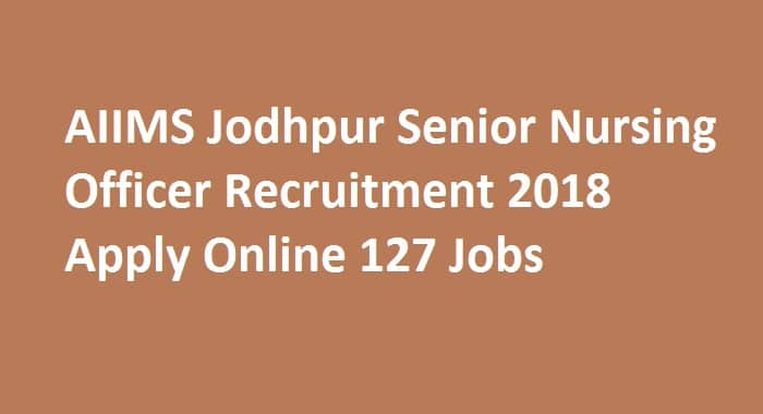AIIMS Jodhpur Senior Nursing Officer Recruitment 2018