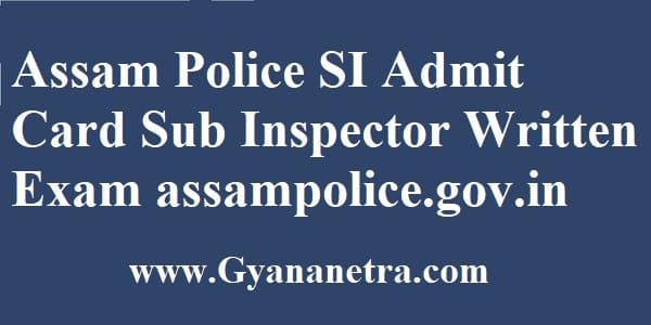 Assam Police SI Admit Card Exam date