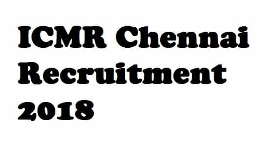 ICMR Chennai Recruitment 2018