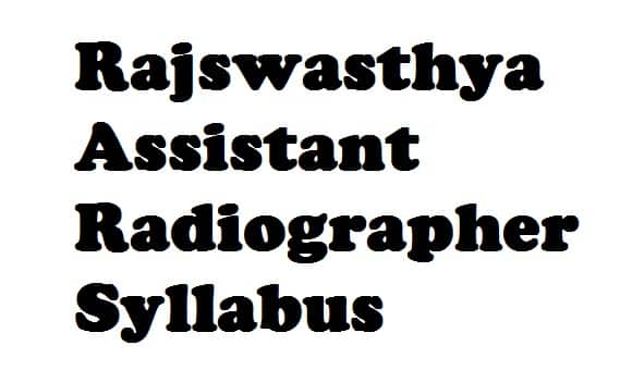 Rajswasthya Assistant Radiographer Syllabus