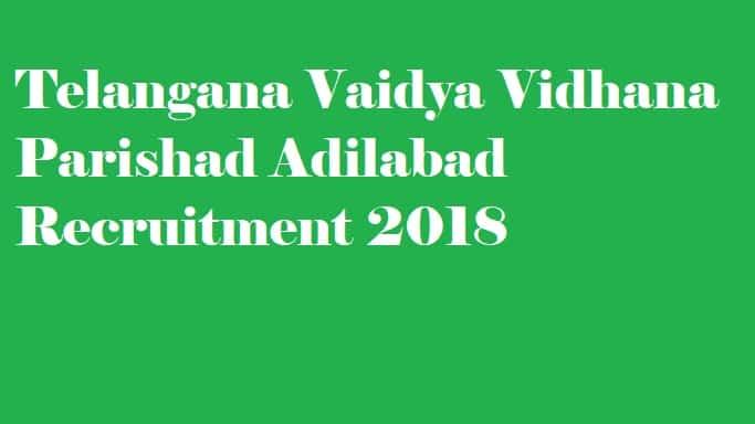 Telangana Vaidya Vidhana Parishad Adilabad Recruitment 2018