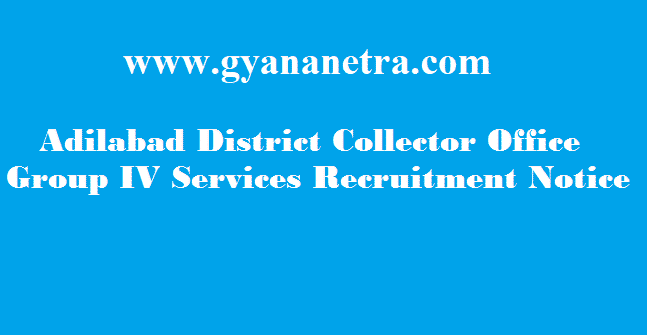 Adilabad District Collector Office Group IV Services Recruitment 2018