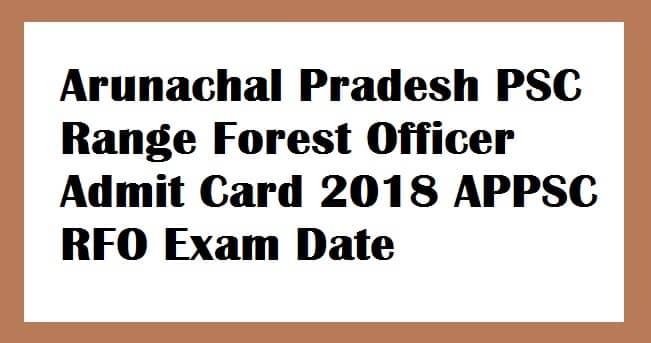 Arunachal Pradesh PSC Range Forest Officer Admit Card