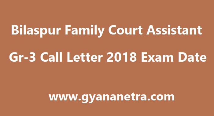 Bilaspur Family Court Assistant Gr-3 Call Letter
